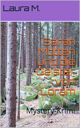 Sarah Motten und die Geister von Loram: Mystery-Krimi von [M., Laura]