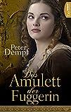 Das Amulett der Fuggerin: Historischer Roman