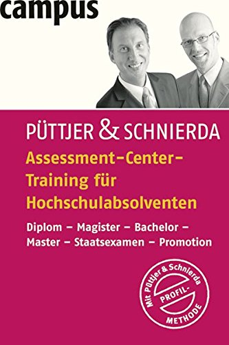 Assessment-Center-Training für Hochschulabsolventen: Diplom - Magister - Bachelor - Master - Staatsexamen - Promotion