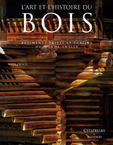 L'art et l'histoire du bois : Bâtiments privés et publics du monde entier