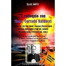 A Colloquio con Mons. Corrado Balducci - Profezie e ultimi tempi, Magia e Occultismo,  Guerra nucleare e fine del mondo, Demonologia e potenze del male. Con l'Audio-libro intervista in OMAGGIO