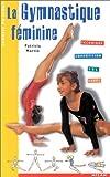 La Gymnastique féminine - Technique - Compétition - Sol - Agrès