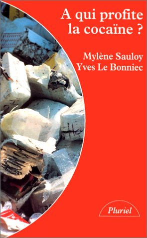 A qui profite la cocaïne ? par Yves Le Bonniec, Mylène Sauloy