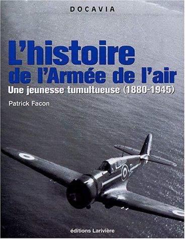 L'histoire de l'Arme de l'Air : Une Jeunesse tumultueuse (1880-1945)