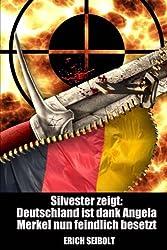 Silvester zeigt: Deutschland ist dank Angela Merkel nun feindlich besetzt
