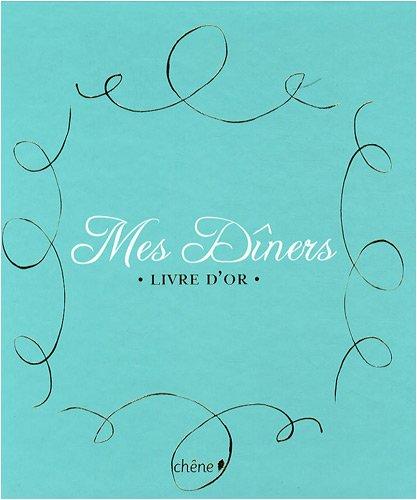 Mes Dîners : Livre d'or par Editions du Chêne