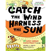 Catch the Wind, Harness the Sun: 22 Super-Charged Projects for Kids (English Edition)