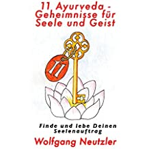11 Ayurveda-Geheimnisse für Seele und Geist: Finde und lebe Deinen Seelenauftrag