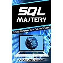 SQL Mastery: The MasterClass Guide to Become an SQL Expert (English Edition)
