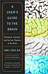 By John J. Ratey A User's Guide to the Brain: Perception, Attention, and the Four Theaters of the Brain (Vintage) (Reprint)