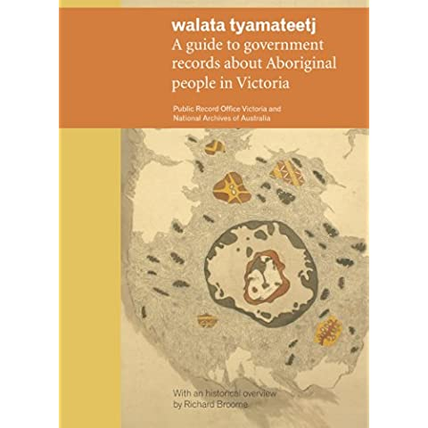 walata tyamateetj: A guide to government records about Aboriginal people in Victoria (English Edition)