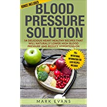 Blood Pressure: Blood Pressure Solution: 54 Delicious Heart Healthy Recipes That Will Naturally Lower High Blood Pressure and Reduce Hypertension (Blood Pressure Series Book 2) (English Edition)