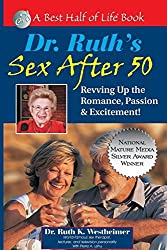 Dr. Ruth's Sex After 50: Revving Up the Romance, Passion & Excitement! (Best Half of Life Bo) by Ruth K Westheimer (2005-05-01)