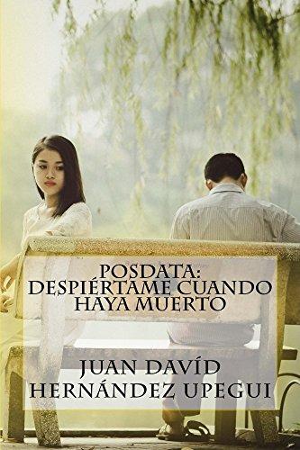 Posdata: Despiértame cuando haya muerto por Juan Davíd Hernández Upegui