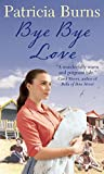 Bye Bye Love by Patricia Burns