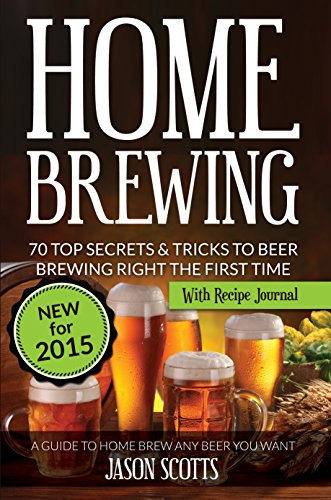 Secrets & Tricks To Beer Brewing Right The First Time: A Guide To Home Brew Any Beer You Want (With Recipe Journal) (English Edition) ()