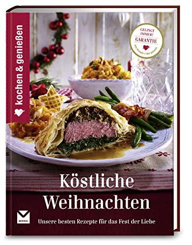 Kochen & Genießen Köstliche Weihnachten: Unsere besten Rezepte für das Fest der Liebe - Weihnachten Genießen