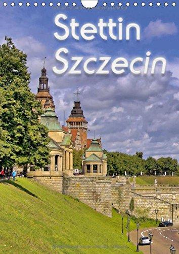 Stettin Szczecin (Wandkalender 2017 DIN A4 hoch): Höhepunkte einer Entdeckungswanderung durch...
