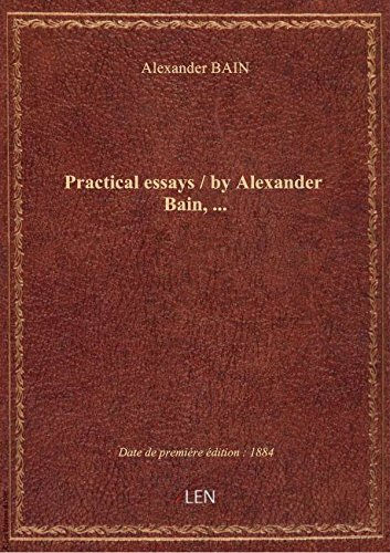 Practical essays / by Alexander Bain,