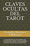 CLAVES OCULTAS DEL TAROT: CONVIERTASE EN UN EXPERTO EN LECTURA DEL TAROT Y GANE DINERO RAPIDO CON ESTE FACIL METODO