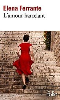 L'amour harcelant par Elena Ferrante
