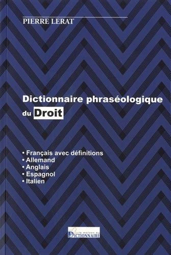 Dictionnaire phraséologique du droit - français (avec définitions)/allemand/anglais/espagnol/italien par Pierre LERAT