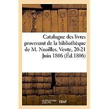 Catalogue des livres provenant de la bibliothèque de M. Noailles. Vente, 20-21 Juin 1806