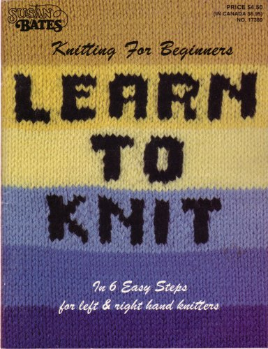 Knitting for Beginners: Learn to Knit in 6 Easy Steps, For Left & Right Hand Knitters (Susan Bates #17380) (Susan Bates Knitting)