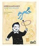 Herr Kandinsky war ein Maler: ab 4 Jahren