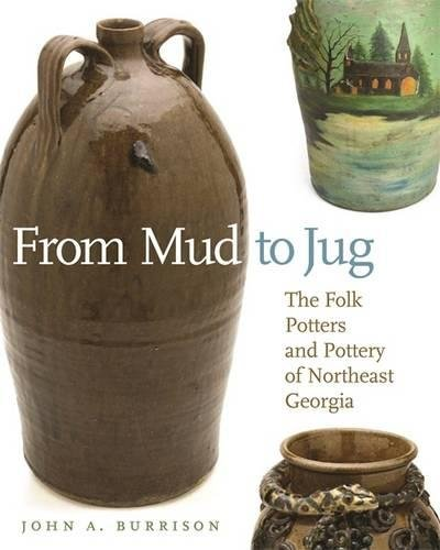 From Mud to Jug: The Folk Potters and Pottery of Northeast Georgia