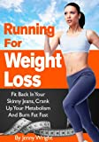 Running For Weight Loss (Fit Back In Your Skinny Jeans, Crank Up Your Metabolism And Burn Fat Fast)