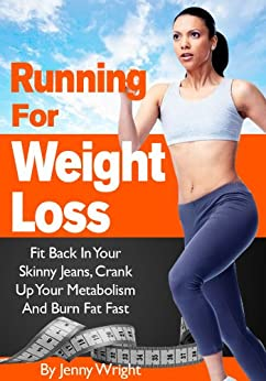 Running For Weight Loss (Fit Back In Your Skinny Jeans, Crank Up Your Metabolism And Burn Fat Fast) by [Wright, Jenny]