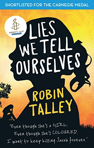 Lies We Tell Ourselves: Shortlisted for the 2016 Carnegie Medal by [Talley, Robin]