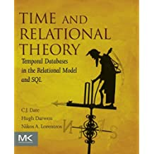 Time and Relational Theory: Temporal Databases in the Relational Model and SQL (Morgan Kaufmann Series in Data Management Systems)