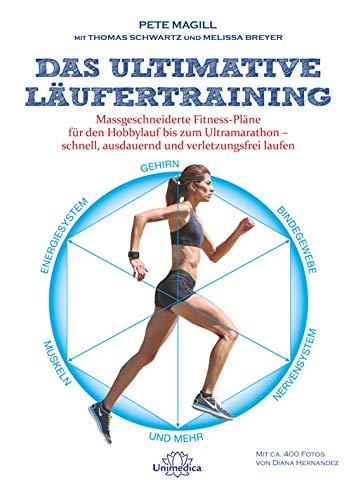 Das ultimative Läufertraining: Massgeschneiderte Fitness-Pläne für den Hobbylauf bis zum Ultramarathon schnell, ausdauernd und verletzungsfrei laufen