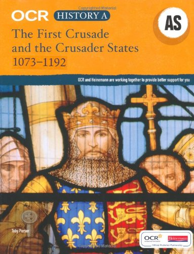 OCR A Level History AS: The First Crusade and the Crusader States 1073-1192 (OCR GCE History A)