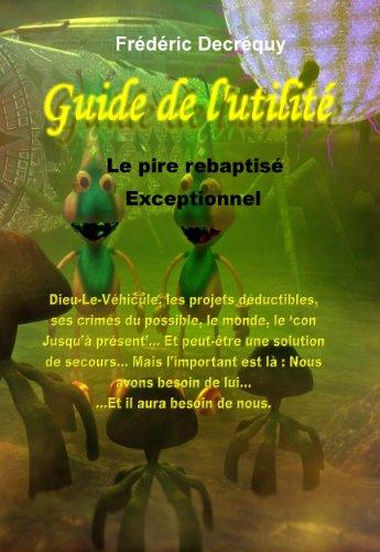 Guide de l'Utilité : Le pire rebaptisé Exceptionnel par Frédéric Decréquy