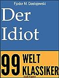 Der Idiot: Vollständige Deutsche Fassung (99 Welt-Klassiker)