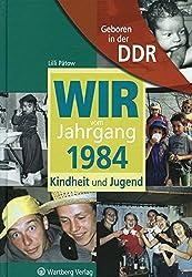 Geboren in der DDR. Wir vom Jahrgang 1984 Kindheit und Jugend (Aufgewachsen in der DDR)