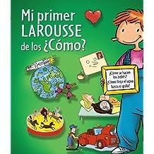Mi Primer Larousse De Los ¿Cómo? (Larousse - Infantil / Juvenil - Castellano - A Partir De 5/6 Años)