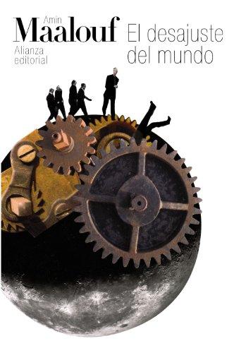 Portada del libro El desajuste del mundo: Cuando nuestras civilizaciones se agotan (El Libro De Bolsillo - Bibliotecas De Autor - Biblioteca Maalouf)