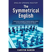The Symmetrical English: Authoritative coverage of a massive opening complex, including the Hedgehog and Anti-Benoni (English Opening Mastery Book 2) (English Edition)
