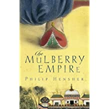 The Mulberry Empire by Philip Hensher (2002-04-02)
