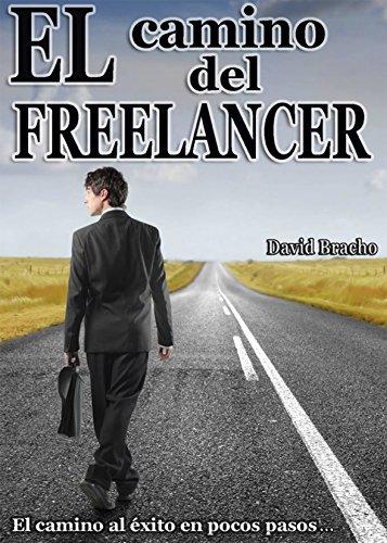 El Camino del Freelancer: El camino al éxito en pocos pasos
