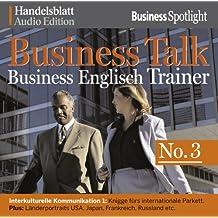 Business Talk Englisch Trainer No.3: Interkulturelle Kommunikation 1: Knigge fürs internationale Parkett. Plus: Länderportraits USA, Japan, Frankreich, Russland etc.