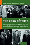 The Long Detente: Changing Concepts of Security and Cooperation in Europe, 1950s-1980s