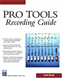 Pro Tools: Recording Guide (Charles River Media Digital Filmmaking & Audio)