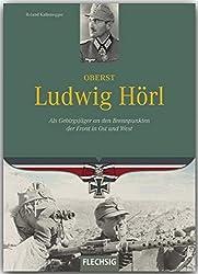 Ritterkreuzträger - Oberst Ludwig Hörl - Als Gebirgsjäger an den Brennpunkten der Front in Ost und West - FLECHSIG Verlag