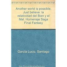 Another world is possible. Just believe: La Relatividad del Bien y el Mal. Homenaje Saga Final Fantasy