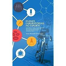 EXAMES  LABORATORIAIS NO ESPORTE: Guia  prático  para  interpretação dos exames laboratoriais de atletas e praticantes de atividade física (Portuguese Edition)
